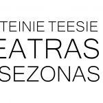 """Alytaus miesto teatro 28 -asis sezonas """"...teesie teateinie teatras"""""""